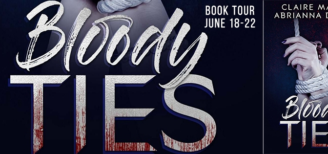 NEW RELEASE!!! ~ Bloody Ties by Claire Marta & Abrianna Denae