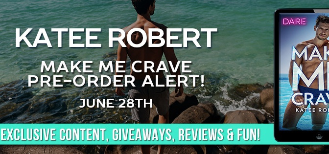 Have you Pre-ordered MAKE ME CRAVE by Katee Robert Yet?