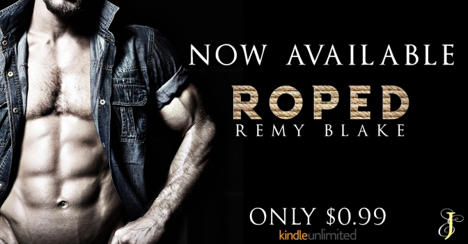 NEW RELEASE!!! ~ Roped by Remy Blake
