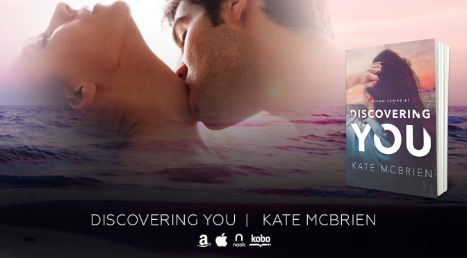 REVIEW & EXCERPT TOUR!!! ~ Discovering You by Kate McBrien