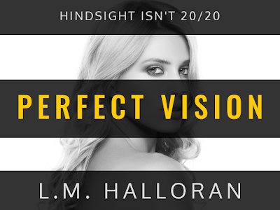 NEW RELEASE!!! ~ Perfect Vision by LM Halloran